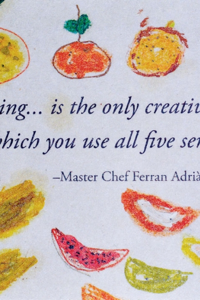 Cooking... is the only creative act in which you use all five senses.